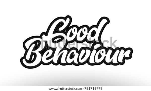 good behaviour black beautiful graffiti text word expression typography isolated on white background suitable for a logo banner t shirt or brochure design