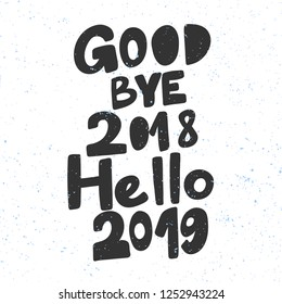 Good bye 2018 Hello 2019. Sticker for social media content. Vector hand drawn illustration design. Bubble pop art comic style poster, t shirt print, post card, video blog cover
