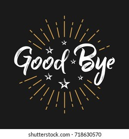 Good Bye - Fireworks - Message, quote, sign, Lettering, Handwritten, vector for greeting