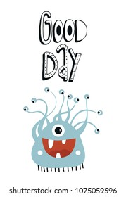 Good day - Funny nursery poster with cute monster and lettering. Color kids vector illustration in scandinavian style.