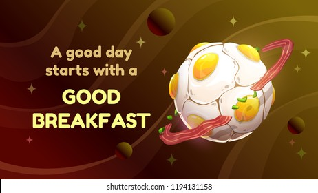 A good day starts with a good breakfast. Cartoon motivation poster with egg planet and catchy quote. Vector food banner.