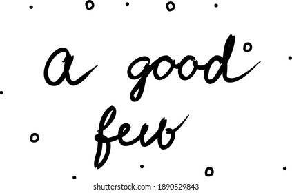 A good few  phrase handwritten. Lettering calligraphy text. Isolated word black modern