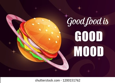 Good food is good mood. Funny cartoon motivation poster with giant yummy burger planet and quote on the space background. Vector fast food illustration. Hamburger slogan.