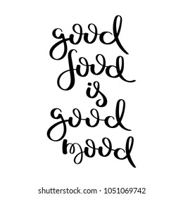 Good food is good mood. Hand written calligraphy quote motivation for life and happiness. For postcard, poster, prints, cards graphic design.