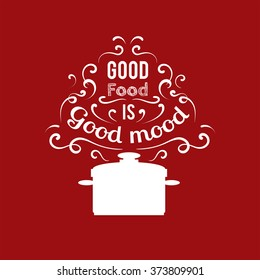 Good food is good mood. Quote typographical background pan and hand drawn elements. Template for business card, poster and banner