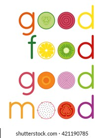 'good food good mood' typography with sliced of fruits and vegetables on white background.