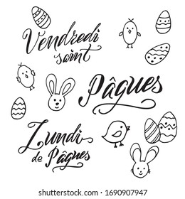 Good Friday, Easter, Easter Monday. Vector set for Easter week in french. Hand written brush lettering and hand drawen icons of rabbit, egg, chick for holliday design, card. Black on white background.