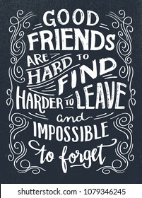 Good friends are hard to find, harder to leave and impossible to forget. Hand lettering quote. Hand-drawn typography sign
