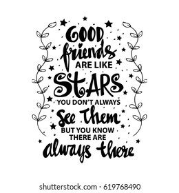 Good friends are like stars you do not always see them but you know they are always there - Quote. Hand lettering calligraphy.