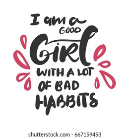 I'm a good girl with a lot of bad habbits. Inspirational and motivation quote for fitness, gym. Modern calligraphic style. Hand lettering and custom typography for t-shirts, bags, for posters