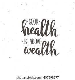 Good Health is Above Wealth. T-shirt hand lettered calligraphic design. Inspirational vector typography. Vector illustration.