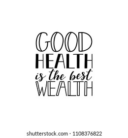 Good health is the best wealth. Lettering. Hand drawn vector illustration. element for flyers, banner, postcards and posters Modern calligraphy. Scandinavian style