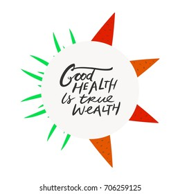 Good health is true wealth.Healthy living. Motivational quotes. Hand lettering and custom typography for your designs: t-shirts, bags, for posters, invitations, cards, etc.
