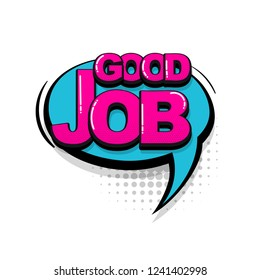 Good job, work comic text collection sound effects pop art style. Set vector speech bubble with word and short phrase cartoon expression illustration. Comics book colored background template.