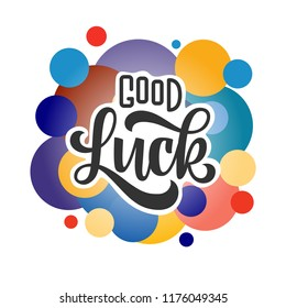 good luck. Hand drawn lettering phrase with colored bubbles isolated on white background. Design element for print, poster, greeting card. Vector illustration.