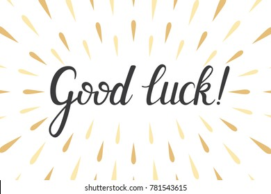 Good Luck hand lettering typography. Inspirational motivational quote. Hand drawn phrase for logo, blog, cards, poster or banner. Vector illustration calligraphy on white background with drops.