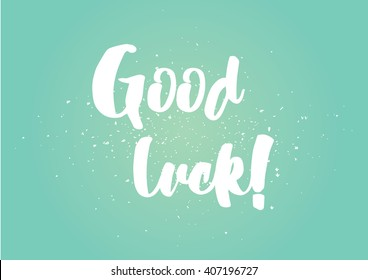 Good luck inscription. Greeting card with calligraphy. Hand drawn lettering design. Photo overlay. Typography for banner, poster or clothing design. Vector invitation.