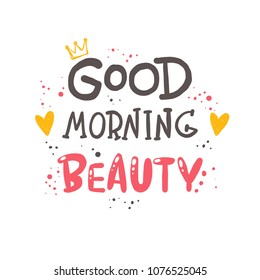 Good morning beauty. Logo, icon and label for your design. Lettering. Woman motivational slogan. Hand drawn vector illustration. Can be used for bag, sticker, t-shirt, poster, badge, card, poster.