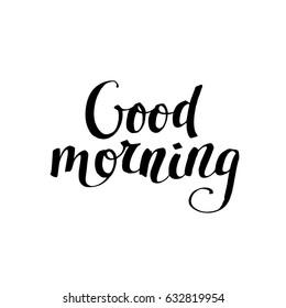 Good morning card. Modern brush calligraphy. Ink illustration. Isolated on white background.