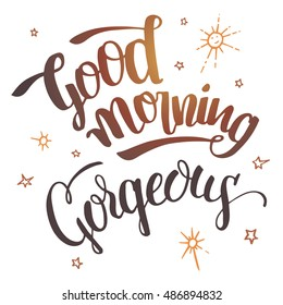 Good morning gorgeous. Brush calligraphy isolated on white background. Hand drawn typography design for greeting cards, posters and wall prints