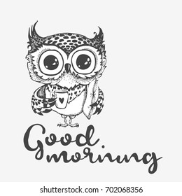 Good morning. Hand drawn owl with cup of coffee. Inspirational morning poster for cafe menu, prints, mugs, banners. Vector