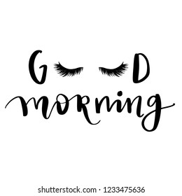Good morning. Hand sketched Lashes quote. Calligraphy phrase for gift cards, decorative cards, beauty blogs. Creative ink art work. Stylish vector makeup drawing. Closed eyes.