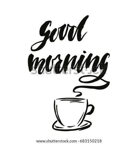 good morning inspirational quote about happiness modern calligraphy phrase with hand drawn cup of