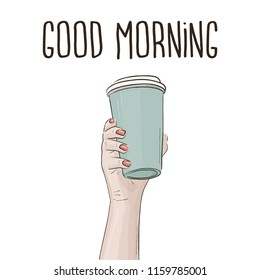 Good morning poster. Coffee cup in hand illustration. Vector paper cup cafe  print.