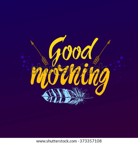 Good morning. Quote. Hand drawn poster with lettering, Inspirational and encouraging quote vector