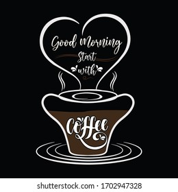 Good morning start with coffee-vector t-shirt design template.Hand drawn vector artwork typography coffee t-shirt.Good for print,poster,card,cups,mugs,bags,invitation,party,texture.