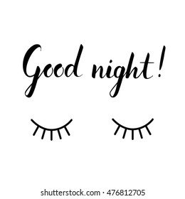 Good Night with closed eyes isolated on white background. Hand drawn lettering. Vector illustration. It can be used for posters, postcards, covers, t-shirts, pillows, bags, etc.