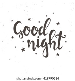 Good Night.  Hand drawn typography poster. T shirt hand lettered calligraphic design. Inspirational vector typography.