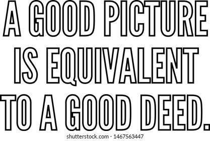 A good picture is equivalent to a good deed