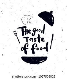 The good taste of food.  Hand written lettering banner.Plate, fork, knife  silhouette illustration. Design concept for cooking classes, courses, food studio, cafe, restaurant.