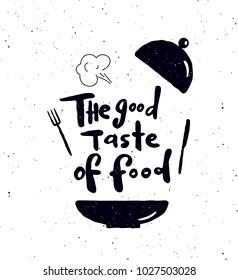 The good taste of food.  Hand written lettering banner.Plate, fork, knife  silhouette illustration. Design concept for cooking classes, courses, food studio, cafe, restaurant.