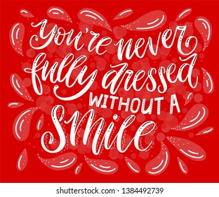 Good Teeth Lettering. Hand drawn lettering with dental care quote - You're never fully dressed without a smile. Dentist Day greeting card template. For printing on flyer, banner, poster, souvenirs