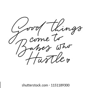 Good things come to babes who hustle t-shirt design with lettering. Feminine inspirational print. Vector illustration.