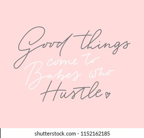 Good things come to babes who hustle t-shirt design with lettering on blush pink background. Feminine inspirational print. Vector illustration.