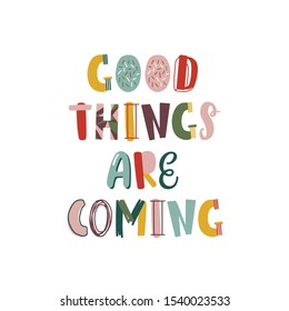 Good things are coming hand drawn lettering. Positive thinking phrase isolated on white. Optimistic postcard greeting card decorative typography. Inspirational lifestyle motto quote vector
