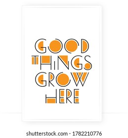 Good things grow here, vector. Modern wording design, lettering. Scandinavian minimalist art design. Poster design with frame, artwork isolated on white background