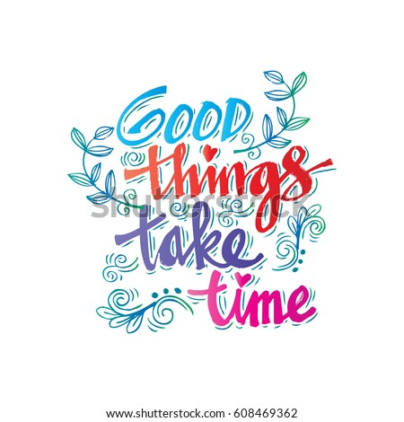Good Things Take Time Hand Lettering Stock Vector Royalty Free