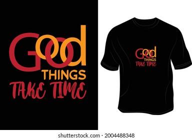 Good things take time T - Shirt