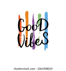 Good vibes. Hand drawn motivation quote. Creative vector typography concept for design and printing. Ready for cards, t-shirts, labels, stickers, posters.