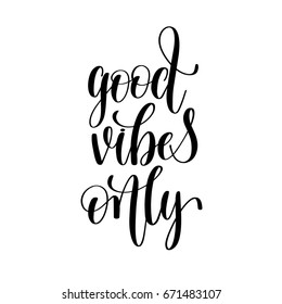 good vibes only black and white positive quote, handwritten lettering inscription, calligraphy vector illustration