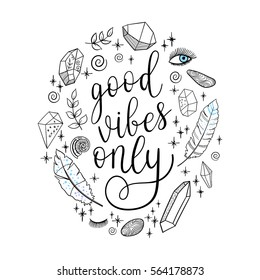 Good vibes only greeting card, poster. Vector lettering quote background with hand drawn