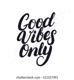 Good vibes only hand drawn lettering. Modern brush calligraphy for poster, card. Grunge texture. Vector illustration.
