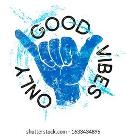 Good Vibes Only Inspirational Sign. Shaka Symbol. Hang Loose Hand Gesture. Grunge T-Shirt Design. Editable.