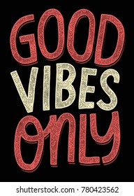 Good Vibes Only. Inspiring Creative Motivation Quote. Vector Typography Poster Design Concept