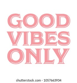 Good Vibes Only Positive Encouragement Vector Text Background