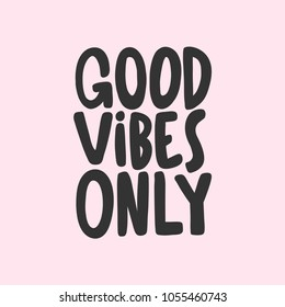 Good vibes only. Vector hand drawn calligraphic brush stroke illustration design. Black and white style design. Good for poster, t shirt print, social media content, birthday card, surface texture